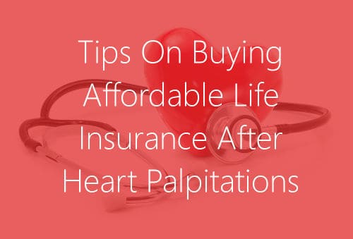 Life Insurance with Heart Palpitations: Here Are Your Options